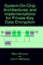 System-on-Chip Architectures and Implementations for Private-Key Data Encryption : Springer Professional Computing - Maire McLoone