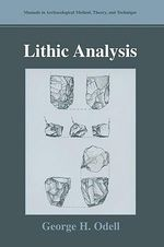 Lithic Analysis : Manuals in Archaeological Method, Theory and Technique - George H. Odell