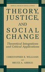 Theory, Justice, and Social Change : Theoretical Integrations and Critical Applications - Christopher R. Williams