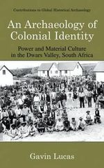 An Archaeology of Colonial Identity : Power and Material Culture in the Dwars Valley, South Africa - Gavin Lucas