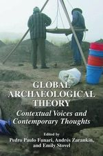 Global Archaeological Theory : Contextual Voices and Contemporary Thoughts