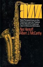 Jazz : New Perspectives on the History of Jazz by Twelve of the World's Foremost Jazz Critics and Scholars - Nat Hentoff