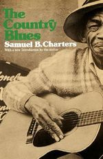 The Country Blues : Roots of Jazz - Samuel B. Charters