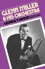 Glenn Miller and His Orchestra : Da Capo Paperback - George T. Simon