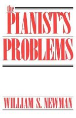 The Pianist's Problems : A Modern Approach to Efficient Practice and Musicianly Performance - William S. Newman