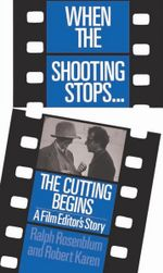 When the Shooting Stops... the Cutting Begins : A Film Editor's Story - Ralph Rosenblum