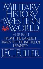 A Military History of the Western World: v. 1 : From the Earliest Times to the Battle of Lepanto - J. F. C. Fuller
