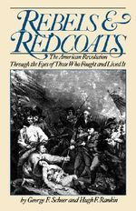 Rebels and Redcoats : The American Revolution Through the Eyes of Those That Fought and Lived it - George F. Scheer