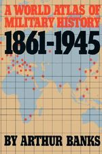 A World Atlas of Military History 1861-1945 - Arthur Banks