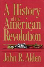 A History of the American Revolution - John R. Alden