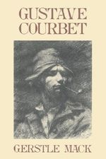 Gustave Courbet : A Biography - Gerstle Mack
