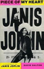 Piece of My Heart : A Portrait of Janis Joplin - David Dalton