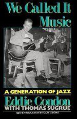 We Called it Music : Generation of Jazz - Eddie Condon