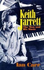 Keith Jarrett : The Man and His Music - Ian Carr