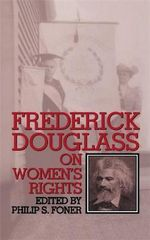 Frederick Douglass on Women's Rights - Philip S. Foner