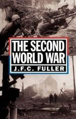 Second World War, 1939-45 : A Strategical and Tactical History - J. F. C. Fuller