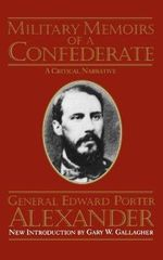 Military Memoirs of a Confederate : A Critical Narrative - Edward Porter Alexander