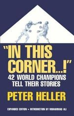 In This Corner...! : Forty-Two World Champions Tell Their Stories - Peter Heller
