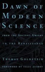Dawn of Modern Science : From the Ancient Greeks to the Renaissance - Thomas Goldstein