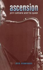 Ascension : John Coltrane and His Quest - Eric Nisenson