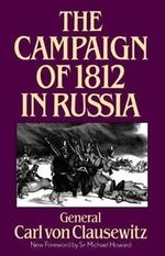 The Campaign of 1812 in Russia - Carl von Clausewitz