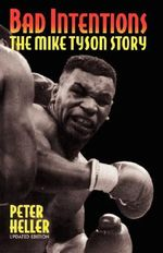Bad Intentions : The Mike Tyson Story - Peter Heller