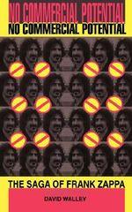 No Commercial Potential : The Saga of Frank Zappa - David Walley