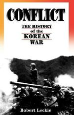 Conflict : The History of the Korean War, 1950-1953 - Robert Leckie