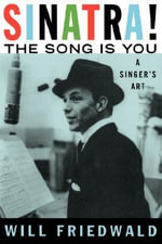 Sinatra! the Song is You : A Singer's Art - Will Friedwald