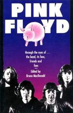 Pink Floyd : Through the Eyes of the Band, Its Fans, Friends and Foes - Bruno MacDonald