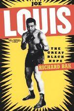 Joe Louis : The Great Black Hope - Richard Bak