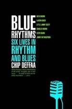 Blue Rhythms : Six Lives in Rhythm and Blues - Chip Deffaa