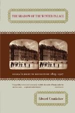 The Shadow of the Winter Palace : Russia's Drift to Revolution, 1825-1917 - Edward Crankshaw