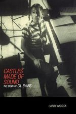 Castles Made of Sound : The Story of Gil Evans - Larry Hicock