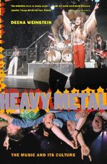 Heavy Metal : The Music and Its Culture - Deena Weinstein