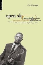 Open Sky : Sonny Rollins and His World of Improvisation - Eric Nisenson