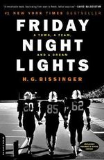 Friday Night Lights : A Town, a Team and a Dream - H. G. Bissinger