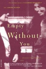 Empty Without You : The Intimate Letters of Eleanor Roosevelt and Lorena Hickok - Rodger Streitmatter