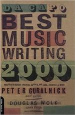 Da Capo Best Music Writing 2000 : The Year's Finest Writing on Rock, Pop, Jazz, Country and More - Peter Guralnick