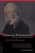 Command Performance : An Actress in the Theater of Politics - Jane Alexander