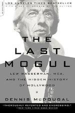 The Last Mogul : Lew Wasserman, MCA, and the Hidden History of Hollywood - Dennis McDougal