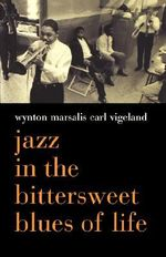 Jazz in the Bittersweet Blues of Life - Wynton Marsalis