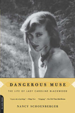 Dangerous Muse : The Life of Lady Caroline Blackwood - Nancy Schoenberger