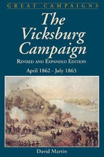 Vicksburg Campaign : April 1862 - July 1863 - David G. Martin