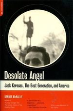 Desolate Angel : Jack Kerouac, the Beat Generation, and America - Dennis Mcnally