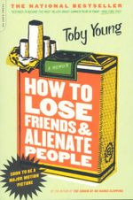 How to Lose Friends and Alienate People : A Memoir - Toby Young