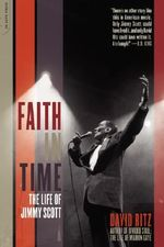 Faith in Time : The Life of Jimmy Scott - David Ritz