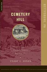 Cemetery Hill : The Struggle for the High Ground, July 1-3, 1863 - Terry L. Jones