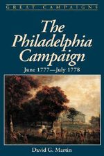 The Philadelphia Campaign : June 1777-July 1778 - David G. Martin