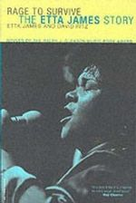 Rage to Survive : The Etta James Story - Etta James